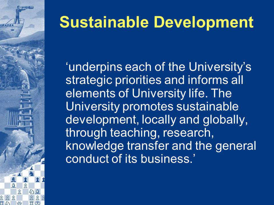 Sustainable Development 'underpins each of the University's strategic priorities and informs all elements of University life.