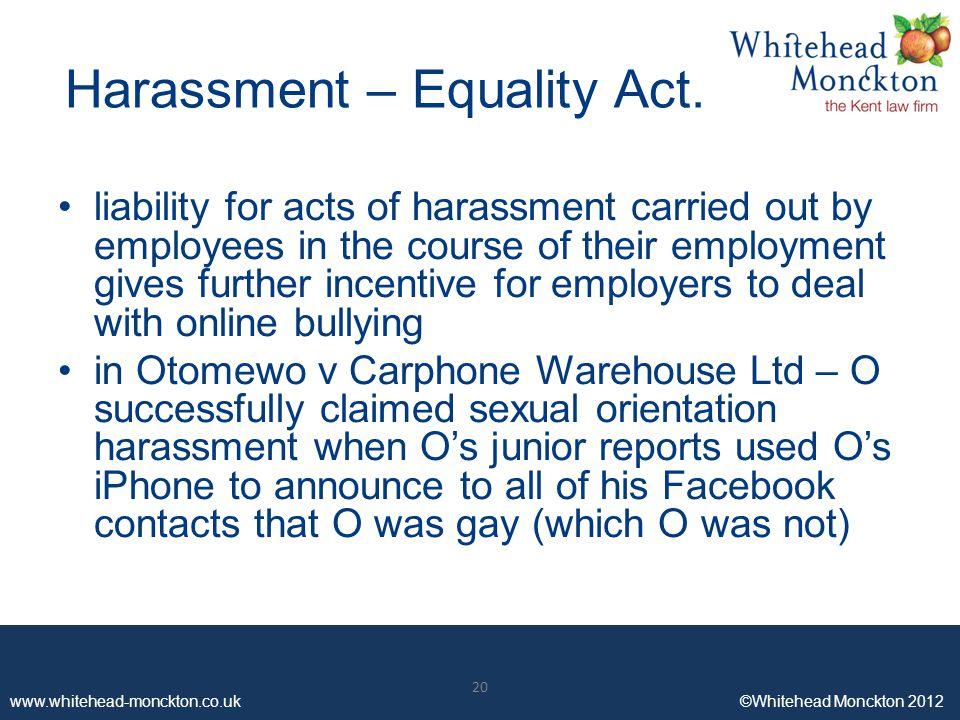 www.whitehead-monckton.co.uk ©Whitehead Monckton 2012 20 www.whitehead-monckton.co.uk ©Whitehead Monckton 2012 Harassment – Equality Act.