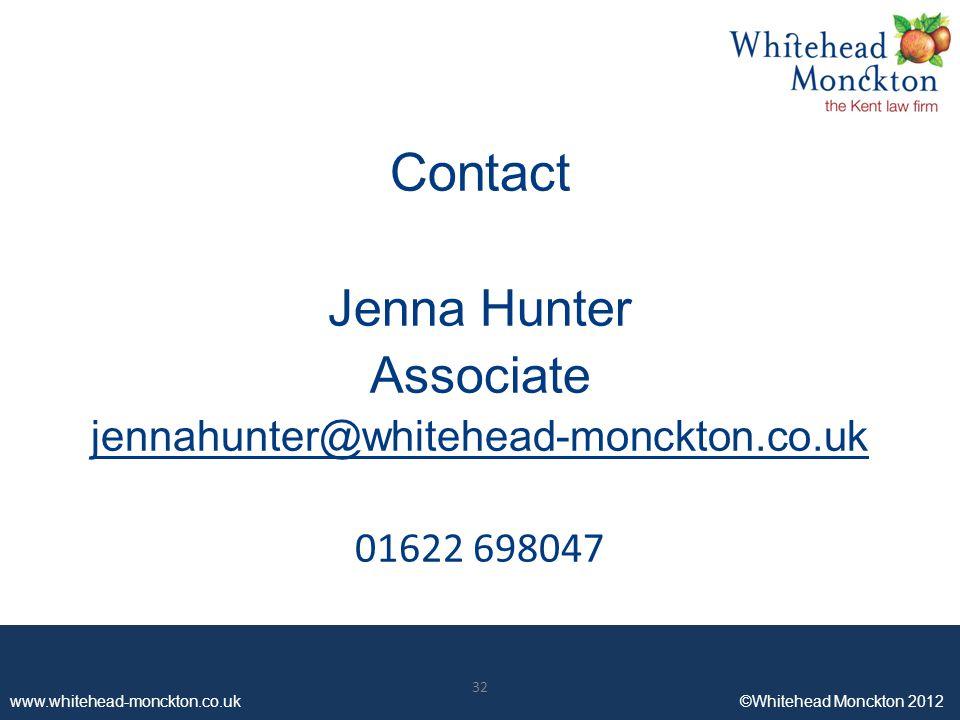 www.whitehead-monckton.co.uk ©Whitehead Monckton 2012 32 www.whitehead-monckton.co.uk ©Whitehead Monckton 2012 Contact Jenna Hunter Associate jennahunter@whitehead-monckton.co.uk 01622 698047 32