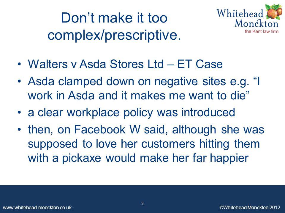 www.whitehead-monckton.co.uk ©Whitehead Monckton 2012 9 Don't make it too complex/prescriptive.