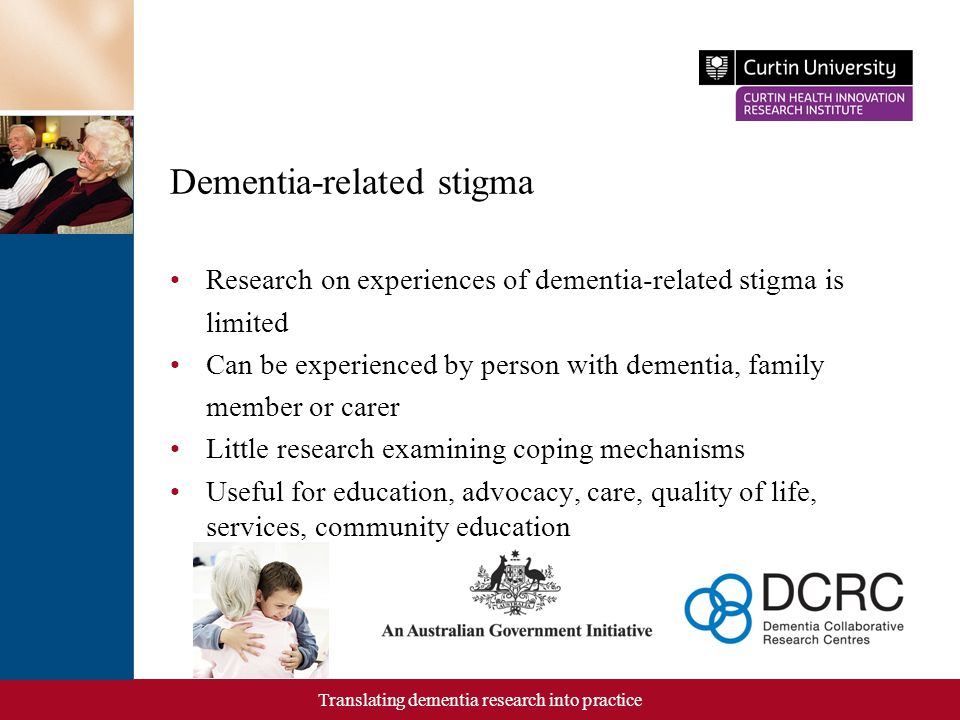 Applications Translating dementia research into practice Applications for housing, design, retail outlets, transport, entertainment ….
