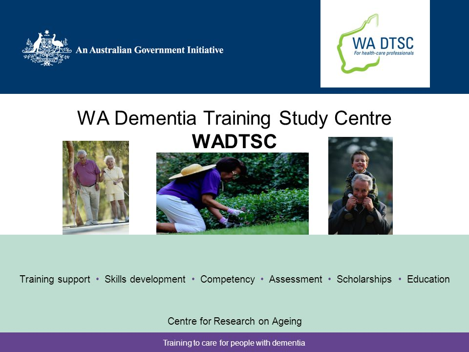 Training to care for people with dementia WA Dementia Training Study Centre WADTSC Training support Skills development Competency Assessment Scholarships Education Centre for Research on Ageing
