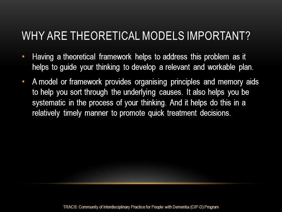 WHY ARE THEORETICAL MODELS IMPORTANT? Having a theoretical framework helps to address this problem as it helps to guide your thinking to develop a rel