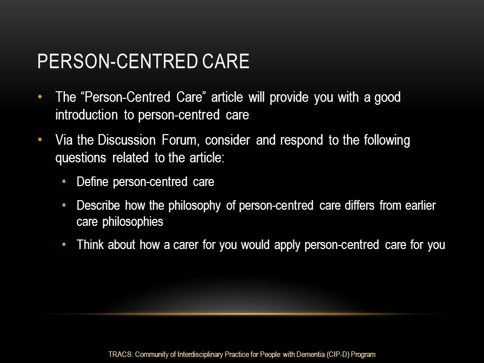 """PERSON-CENTRED CARE The """"Person-Centred Care"""" article will provide you with a good introduction to person-centred care Via the Discussion Forum, consi"""