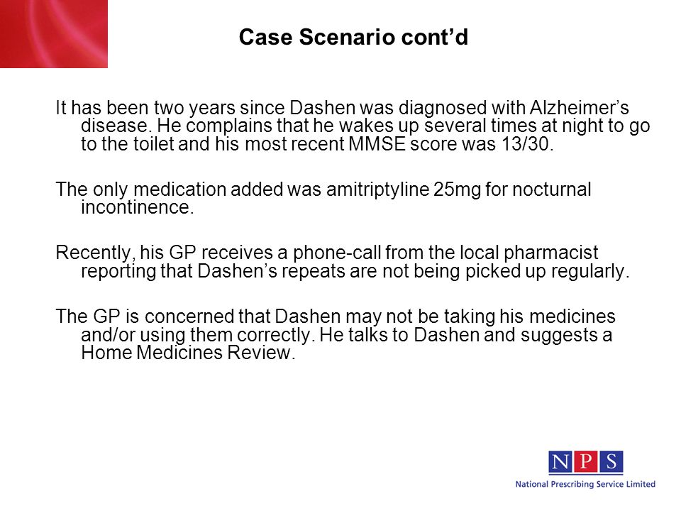 Case Scenario cont'd It has been two years since Dashen was diagnosed with Alzheimer's disease.