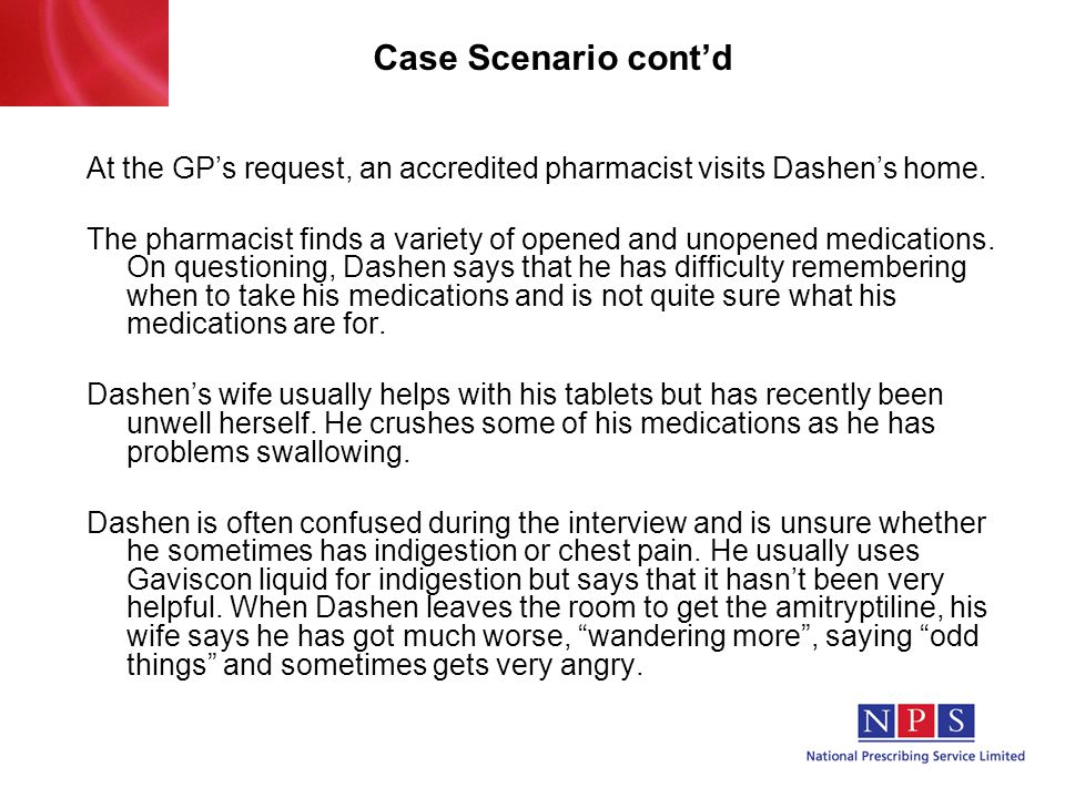 Case Scenario cont'd At the GP's request, an accredited pharmacist visits Dashen's home.
