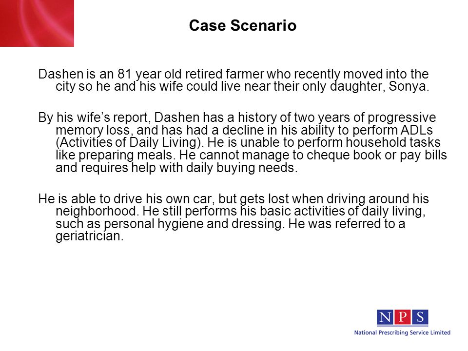 Case Scenario Dashen is an 81 year old retired farmer who recently moved into the city so he and his wife could live near their only daughter, Sonya.