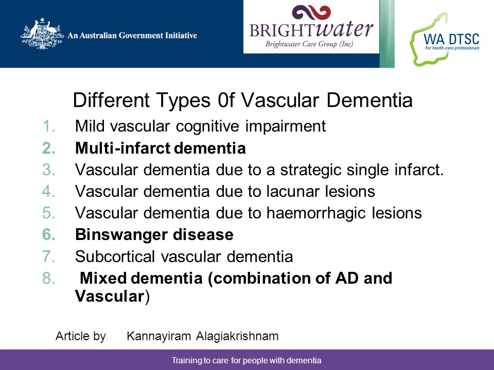 Training to care for people with dementia Multi-infarct dementia Most common form Caused by a series of small strokes or TIA.