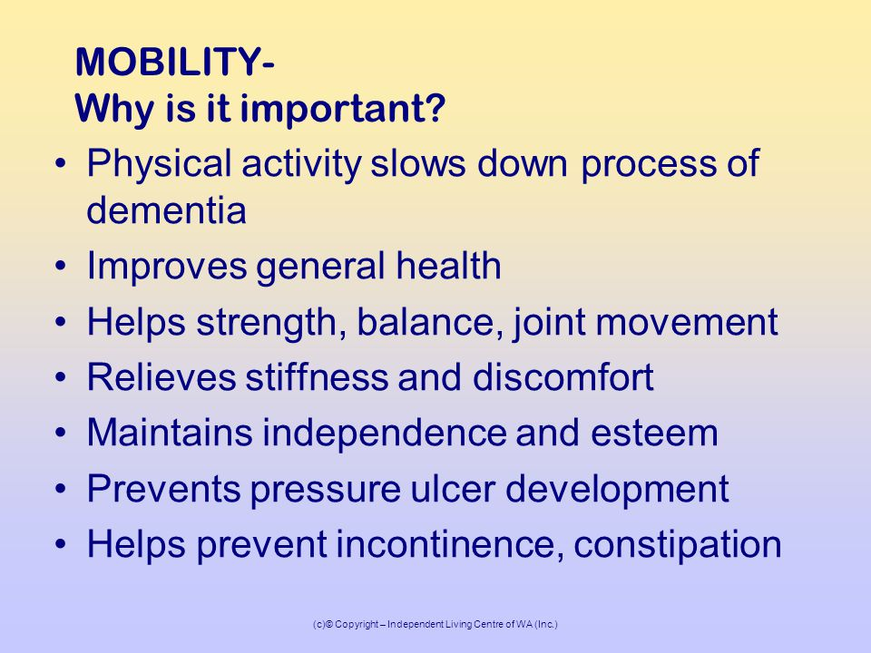 (c)© Copyright – Independent Living Centre of WA (Inc.) MOBILITY- Why is it important.