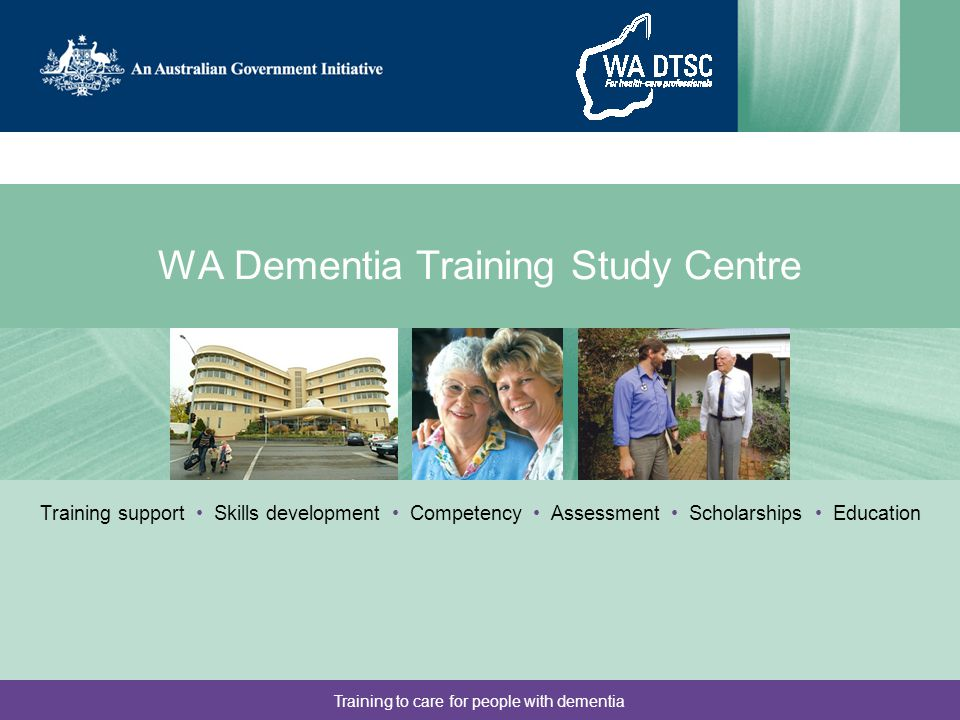 Training to care for people with dementia WA Dementia Training Study Centre Training support Skills development Competency Assessment Scholarships Education