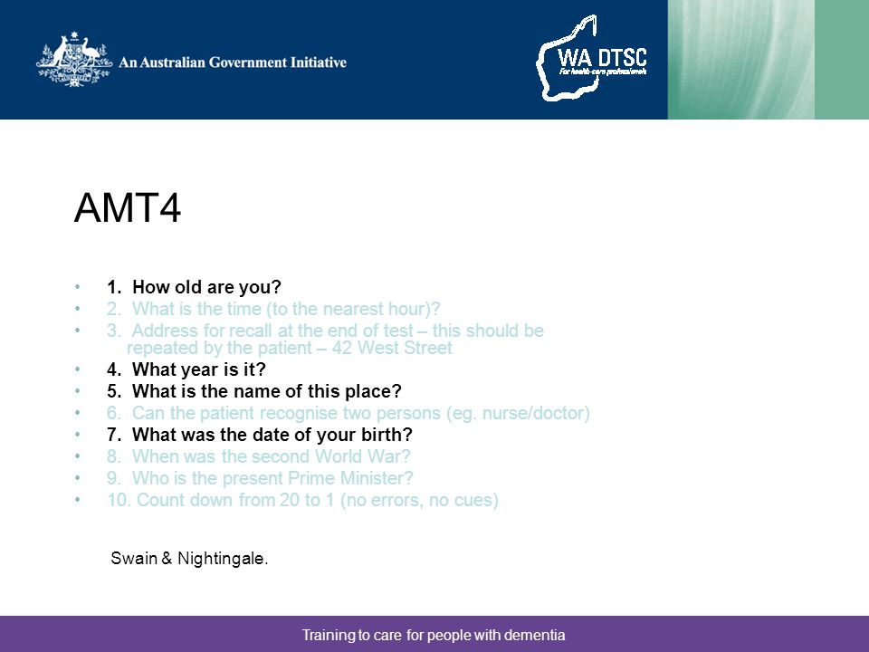 Training to care for people with dementia AMT4 1. How old are you.