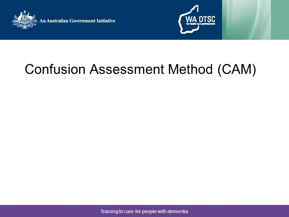 Training to care for people with dementia Confusion Assessment Method (CAM)