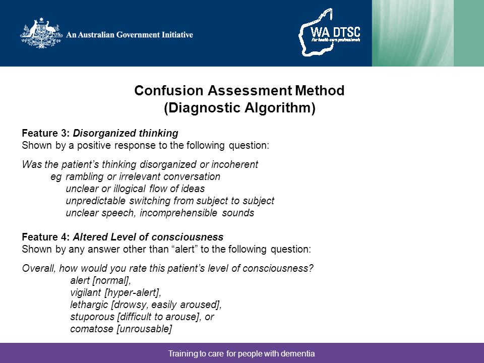 Training to care for people with dementia Feature 3: Disorganized thinking Shown by a positive response to the following question: Was the patient's t