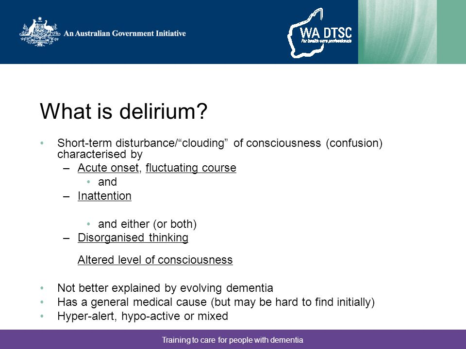 Training to care for people with dementia What is delirium.