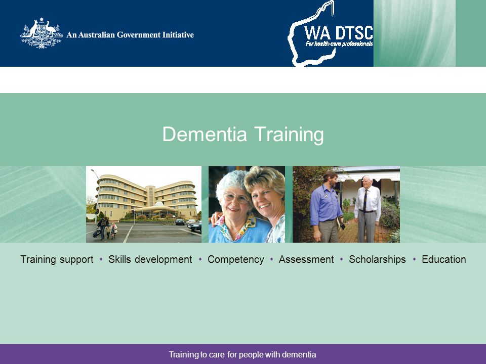 Training to care for people with dementia Dementia Training Training support Skills development Competency Assessment Scholarships Education