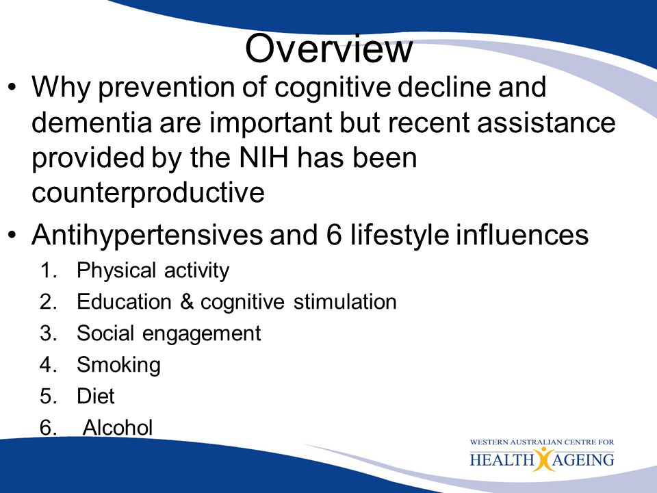 Overview Why prevention of cognitive decline and dementia are important but recent assistance provided by the NIH has been counterproductive Antihyper