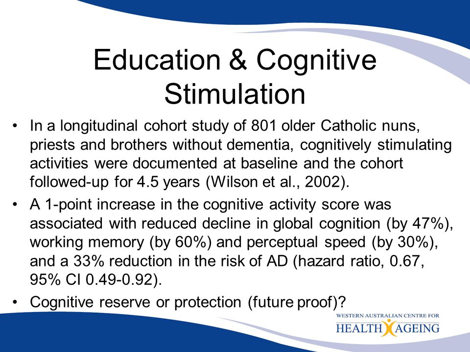 Education & Cognitive Stimulation In a longitudinal cohort study of 801 older Catholic nuns, priests and brothers without dementia, cognitively stimul