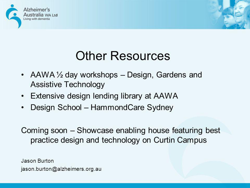Other Resources AAWA ½ day workshops – Design, Gardens and Assistive Technology Extensive design lending library at AAWA Design School – HammondCare S