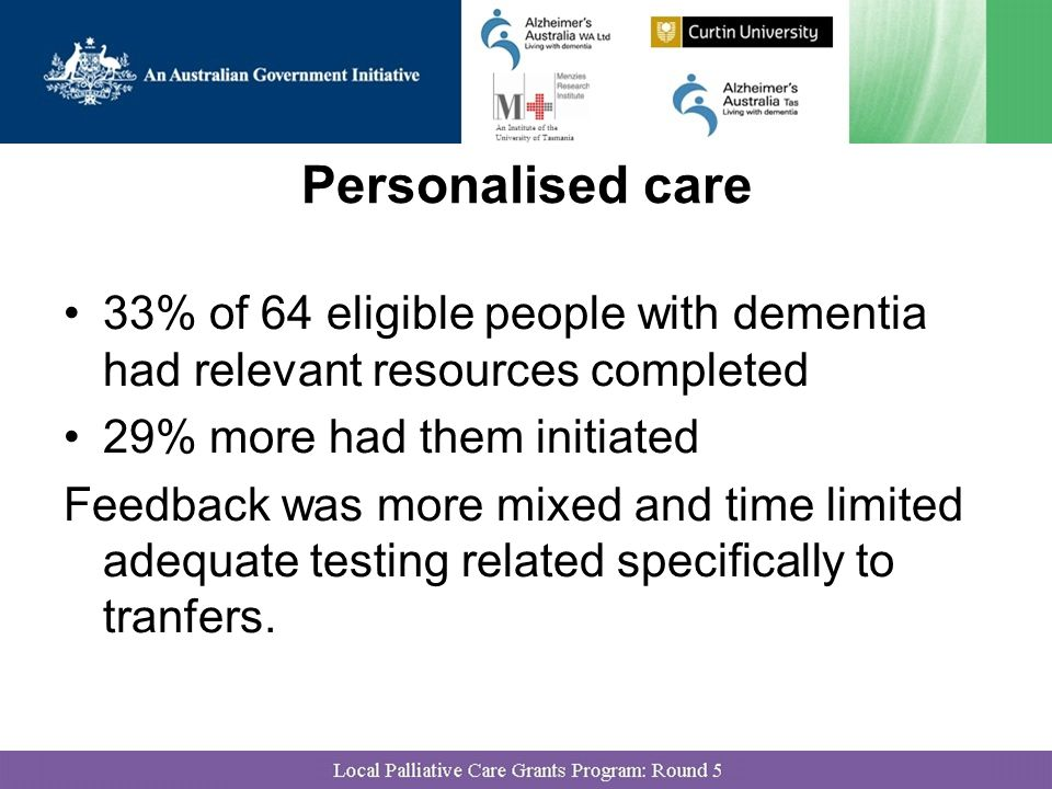 Personalised care 33% of 64 eligible people with dementia had relevant resources completed 29% more had them initiated Feedback was more mixed and time limited adequate testing related specifically to tranfers.