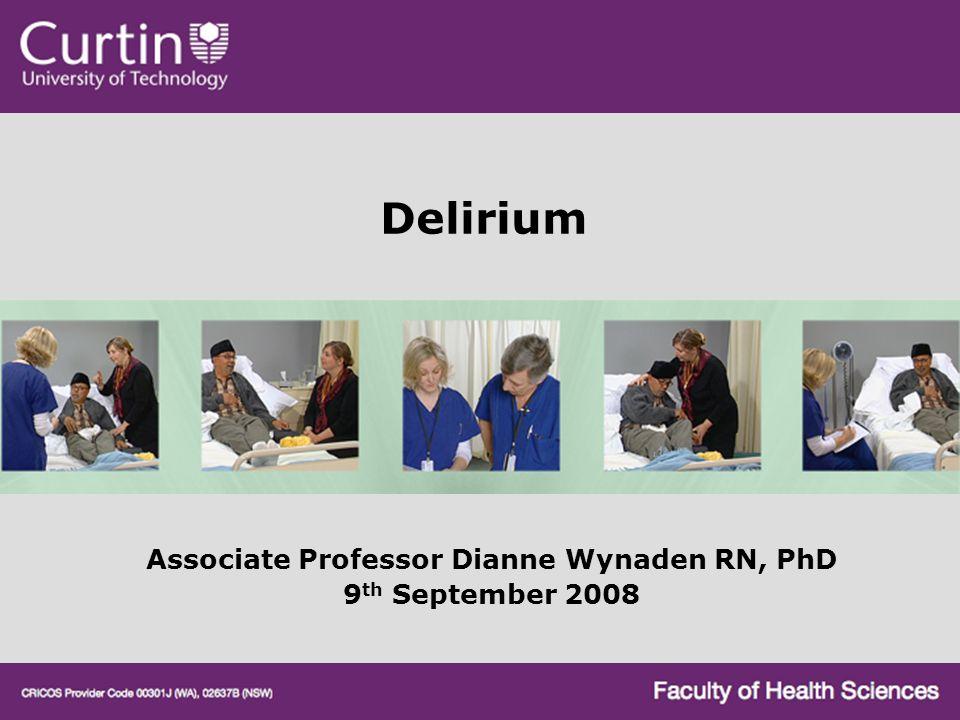 Delirium Associate Professor Dianne Wynaden RN, PhD 9 th September 2008