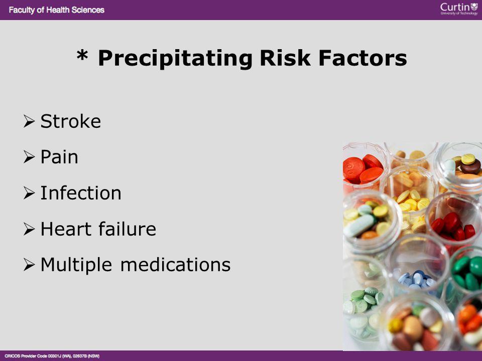 * Precipitating Risk Factors  Stroke  Pain  Infection  Heart failure  Multiple medications