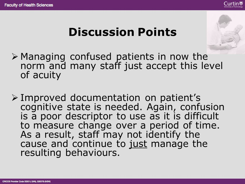 Discussion Points  Managing confused patients in now the norm and many staff just accept this level of acuity  Improved documentation on patient's c