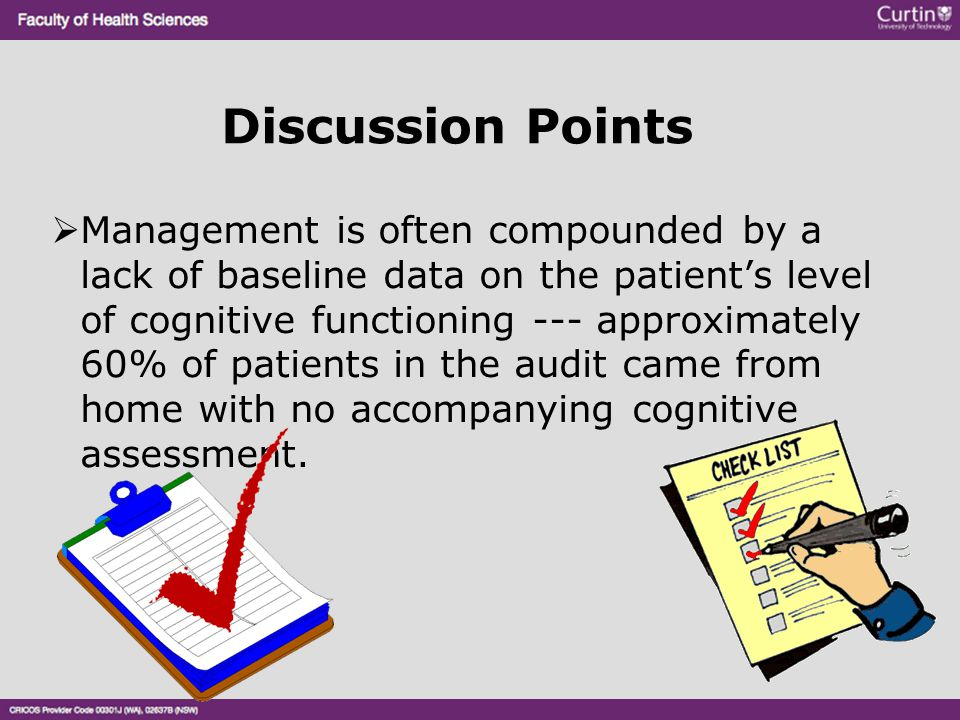 Discussion Points  Management is often compounded by a lack of baseline data on the patient's level of cognitive functioning --- approximately 60% of
