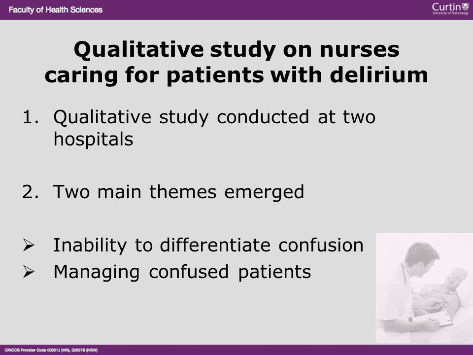 Qualitative study on nurses caring for patients with delirium 1.Qualitative study conducted at two hospitals 2.Two main themes emerged  Inability to