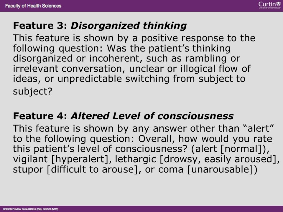 Feature 3: Disorganized thinking This feature is shown by a positive response to the following question: Was the patient's thinking disorganized or in