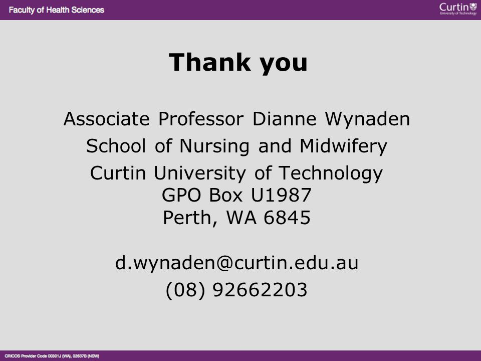 Thank you Associate Professor Dianne Wynaden School of Nursing and Midwifery Curtin University of Technology GPO Box U1987 Perth, WA 6845 d.wynaden@cu