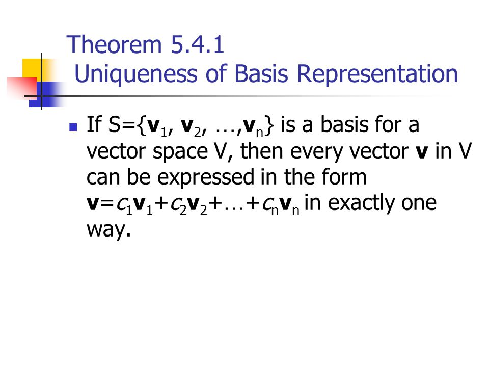 Example 6 Standard Basis for M mn (1/2) Let The set S={M 1, M 2, M 3, M 4 } is a basis for the vector space M 22 of 2×2 matrices.