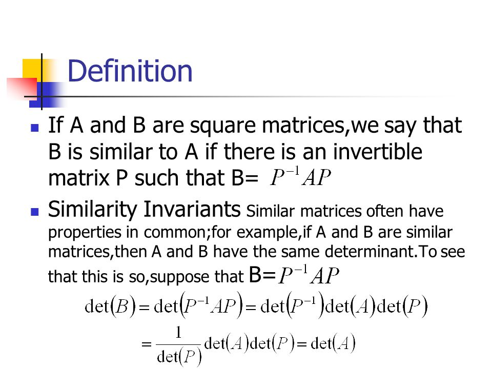 Definition If A and B are square matrices,we say that B is similar to A if there is an invertible matrix P such that B= Similarity Invariants Similar