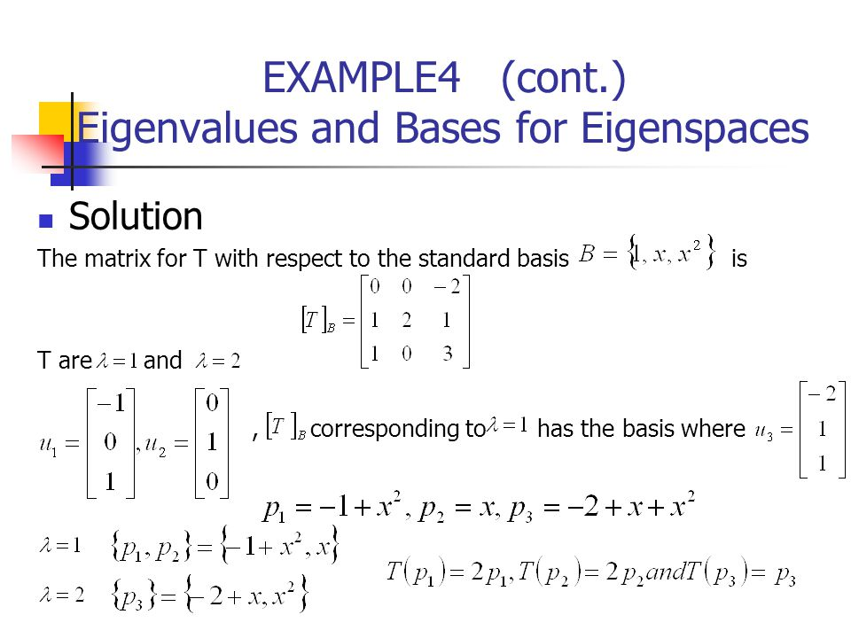 EXAMPLE4 (cont.) Eigenvalues and Bases for Eigenspaces Solution The matrix for T with respect to the standard basis is T are and, corresponding to has