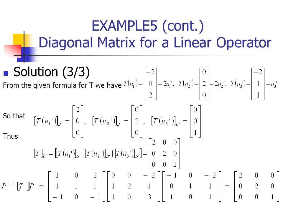 EXAMPLE5 (cont.) Diagonal Matrix for a Linear Operator Solution (3/3) From the given formula for T we have So that Thus