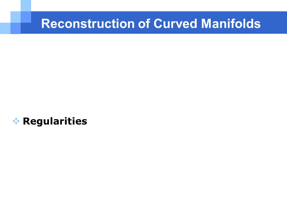 Reconstruction of Curved Manifolds  Regularities