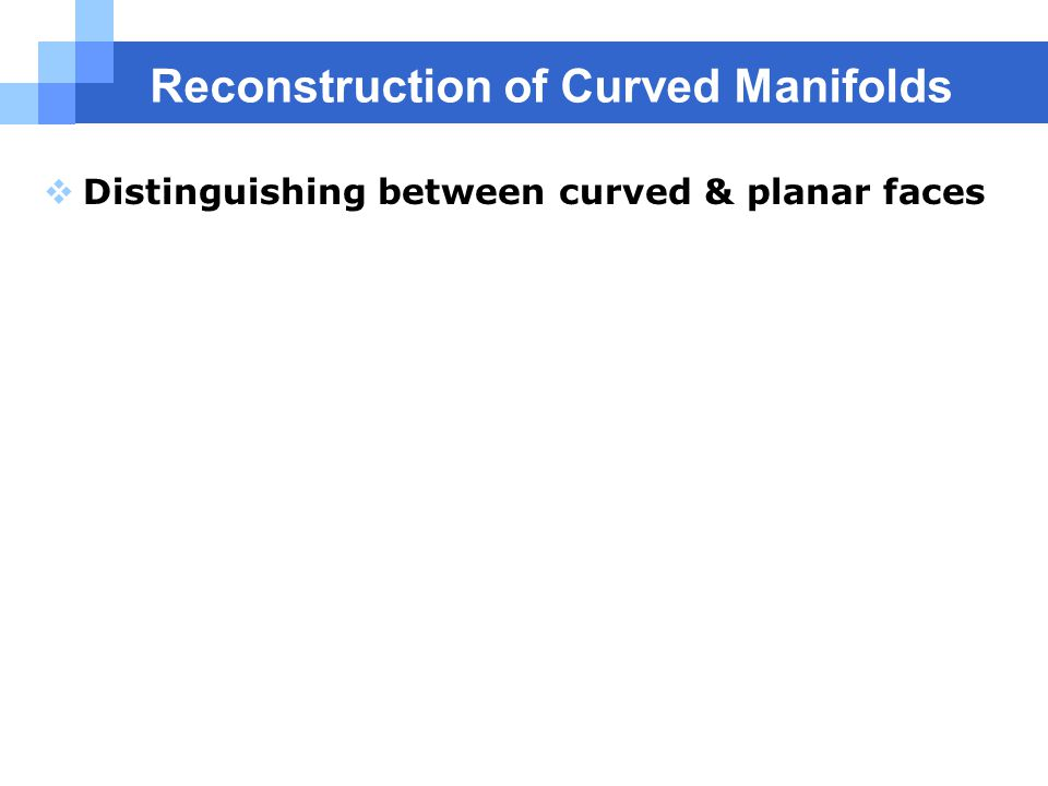Reconstruction of Curved Manifolds  Distinguishing between curved & planar faces