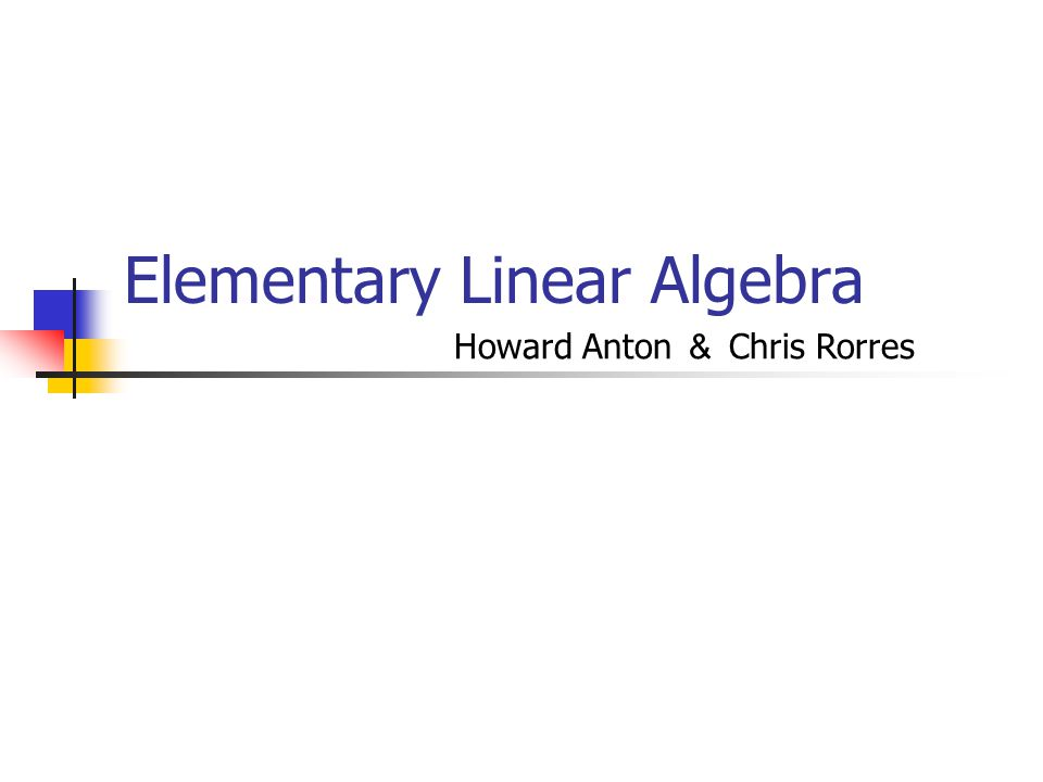 Chapter Contents 1.1 Introduction to System of Linear Equations 1.2 Gaussian Elimination 1.3 Matrices and Matrix Operations 1.4 Inverses; Rules of Matrix Arithmetic 1.5 Elementary Matrices and a Method for Finding 1.6 Further Results on Systems of Equations and Invertibility 1.7 Diagonal, Triangular, and Symmetric Matrices