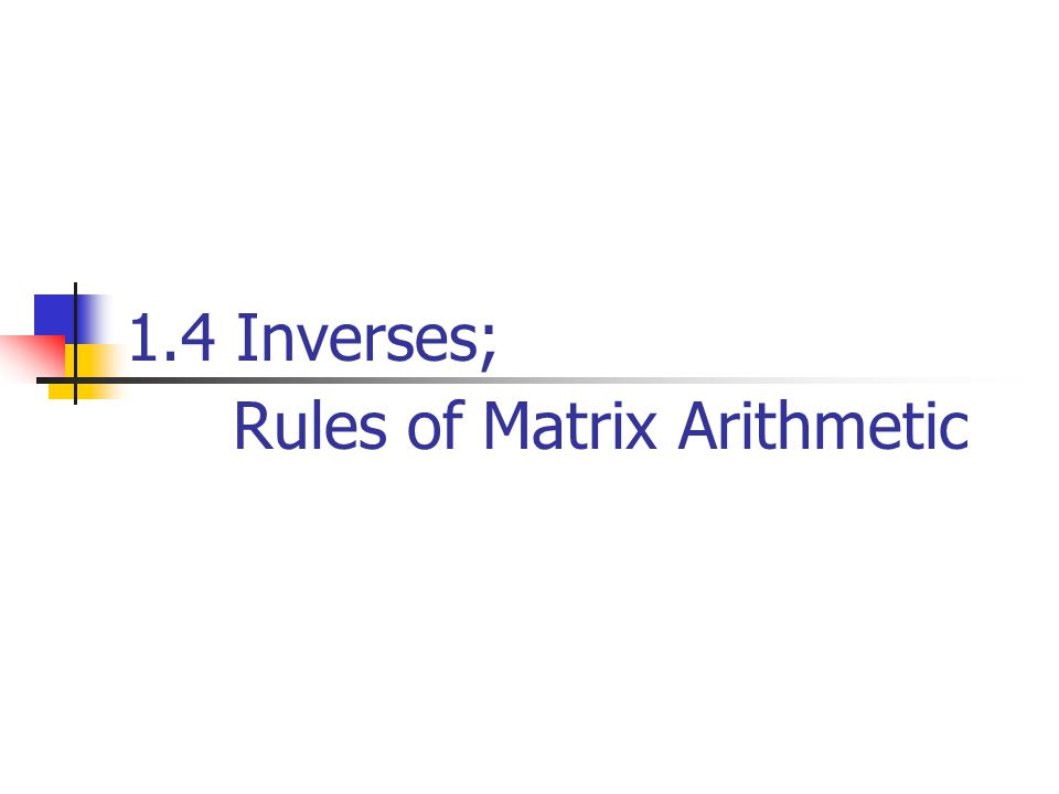 Definition If A is a square matrix, and if a matrix B of the same size can be found such that AB=BA=I, then A is said to be invertible and B is called an inverse of A.