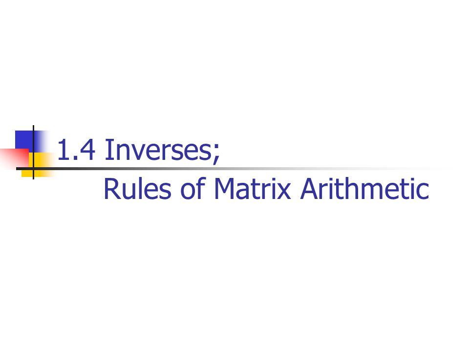 1.4 Inverses; Rules of Matrix Arithmetic