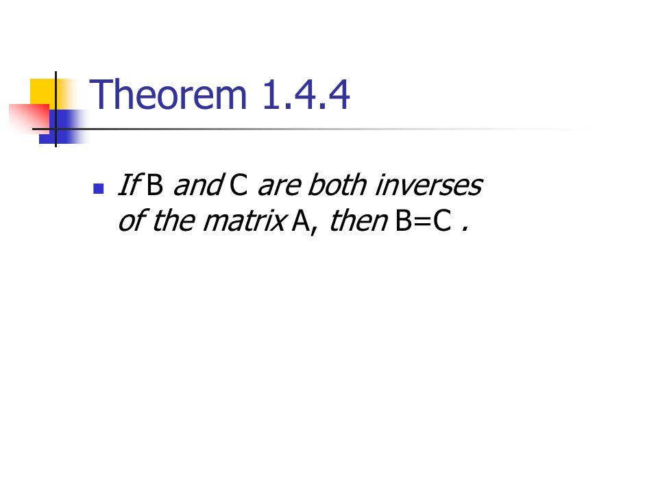 Theorem 1.4.4 If B and C are both inverses of the matrix A, then B=C.