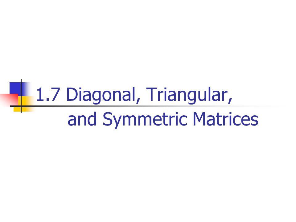 1.7 Diagonal, Triangular, and Symmetric Matrices