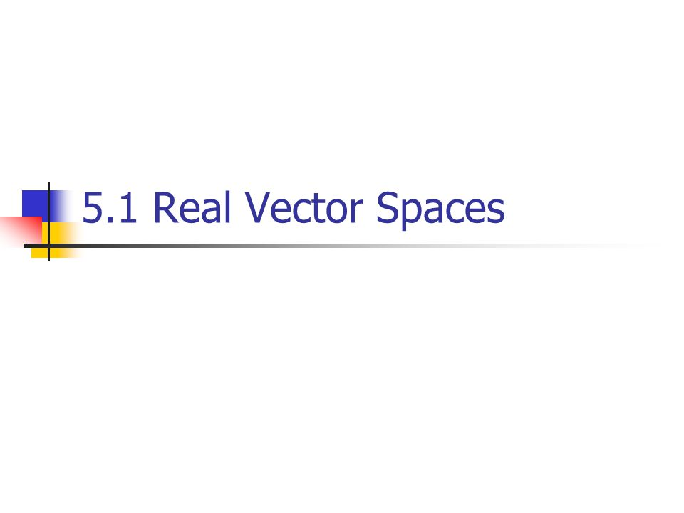 5.1 Real Vector Spaces