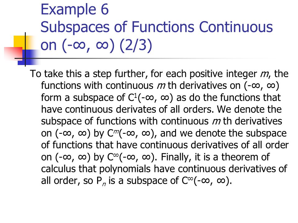 Example 6 Subspaces of Functions Continuous on (-∞, ∞) (2/3) To take this a step further, for each positive integer m, the functions with continuous m