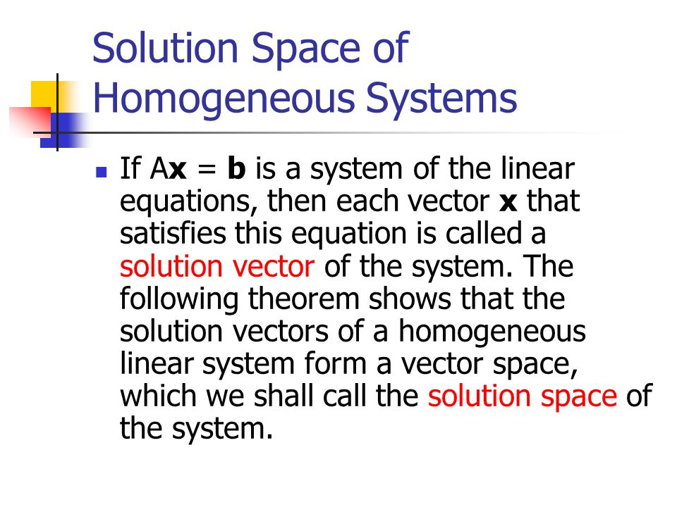 Solution Space of Homogeneous Systems If Ax = b is a system of the linear equations, then each vector x that satisfies this equation is called a solut
