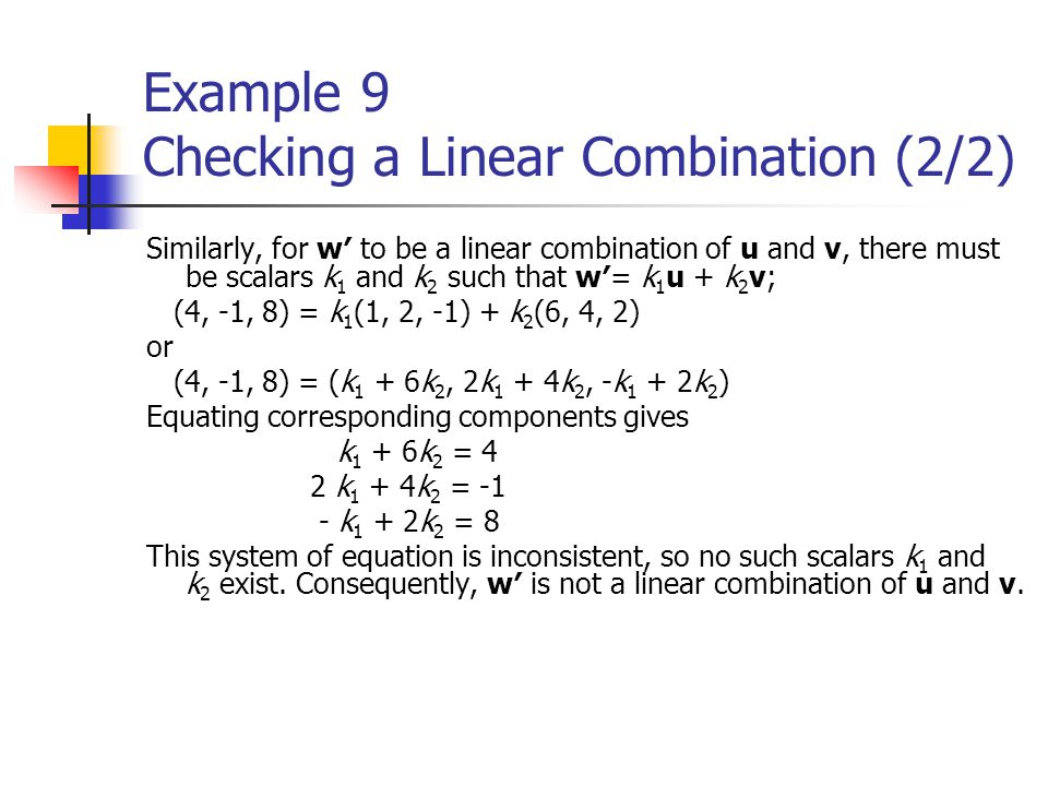 Example 9 Checking a Linear Combination (2/2) Similarly, for w′ to be a linear combination of u and v, there must be scalars k 1 and k 2 such that w′=