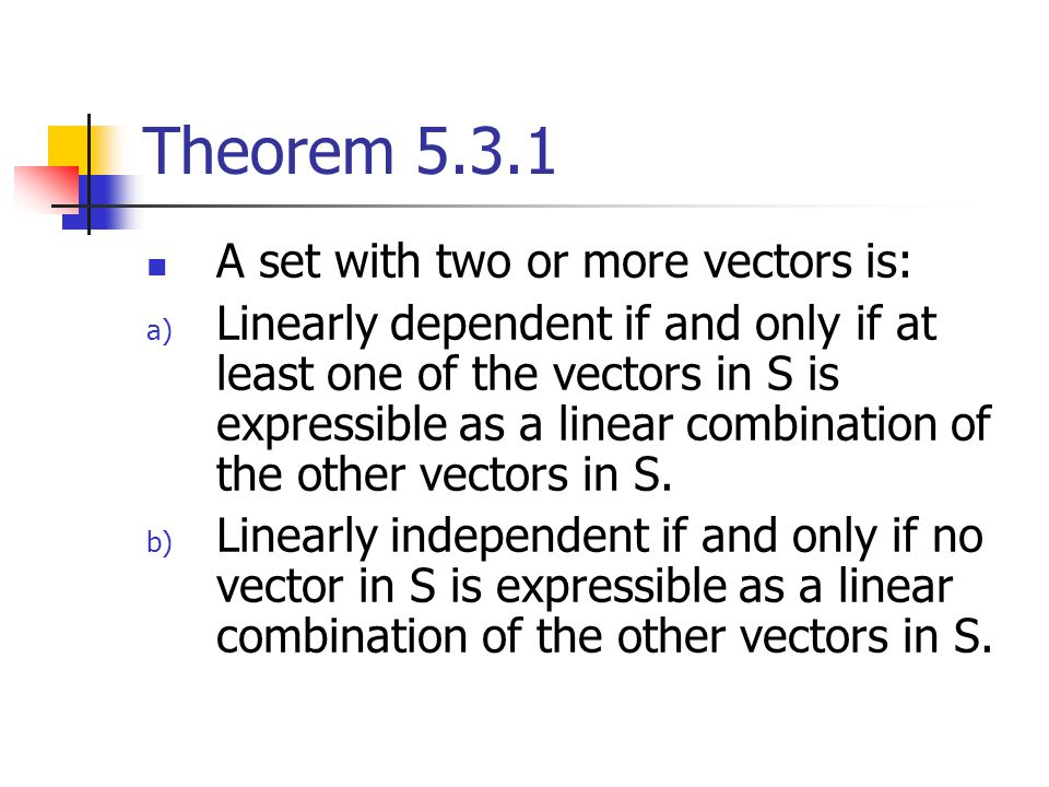 Theorem 5.3.1 A set with two or more vectors is: a) Linearly dependent if and only if at least one of the vectors in S is expressible as a linear comb