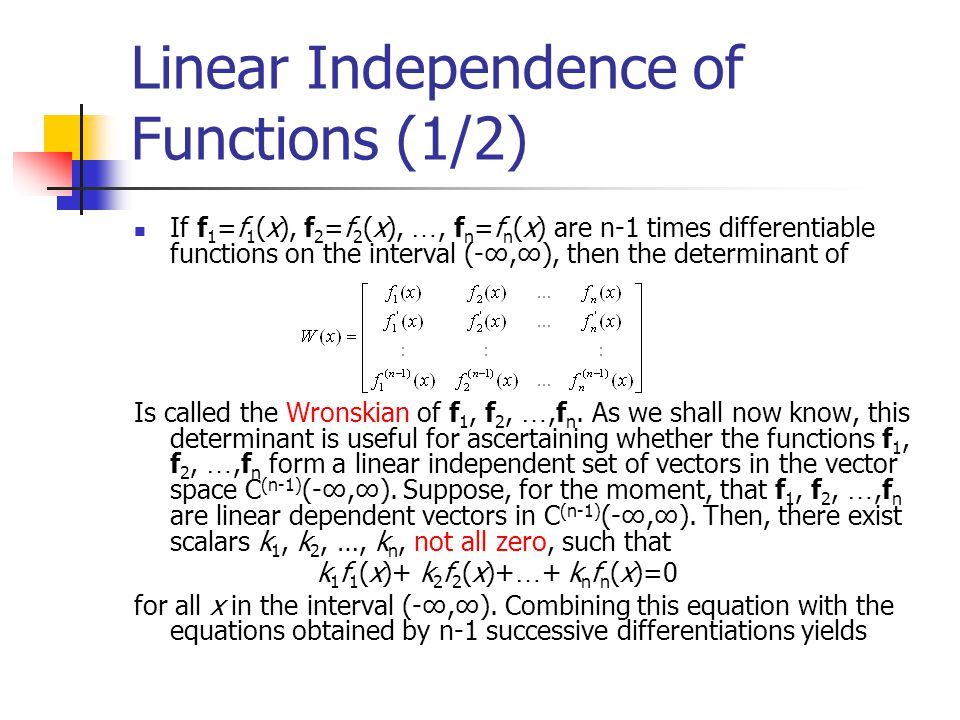 Linear Independence of Functions (1/2) If f 1 =f 1 (x), f 2 =f 2 (x), …, f n =f n (x) are n-1 times differentiable functions on the interval (-∞,∞), t