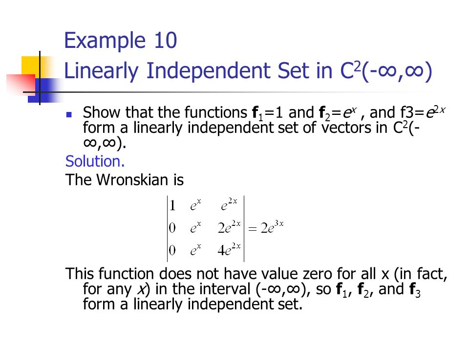 Example 10 Linearly Independent Set in C 2 (-∞,∞) Show that the functions f 1 =1 and f 2 =e x, and f3=e 2x form a linearly independent set of vectors