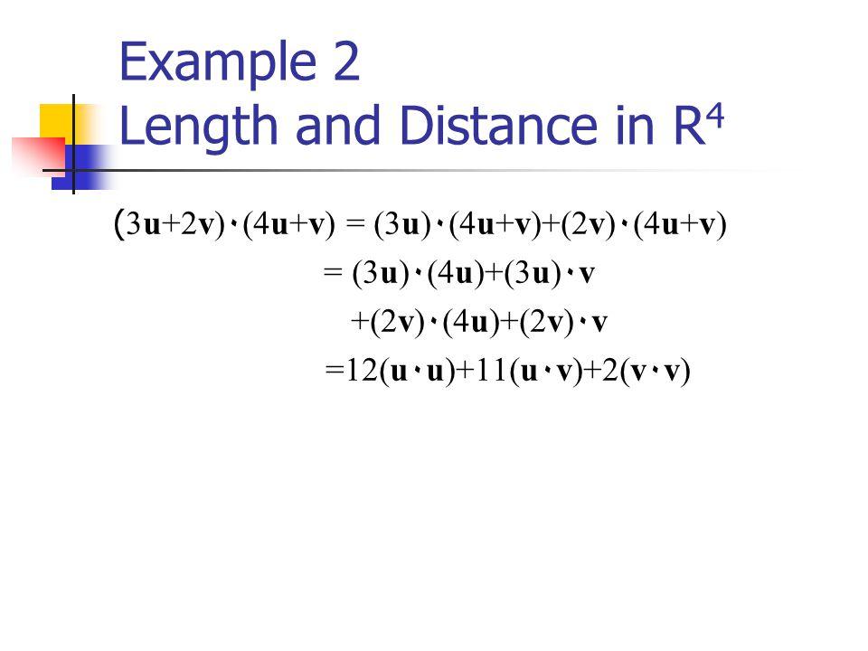 Example 2 Length and Distance in R 4 ( 3u+2v) ٠(4u+v) = (3u)٠(4u+v)+(2v)٠(4u+v) = (3u)٠(4u)+(3u)٠v +(2v)٠(4u)+(2v)٠v =12(u٠u)+11(u٠v)+2(v٠v)