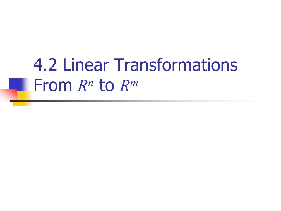 4.2 Linear Transformations From R n to R m